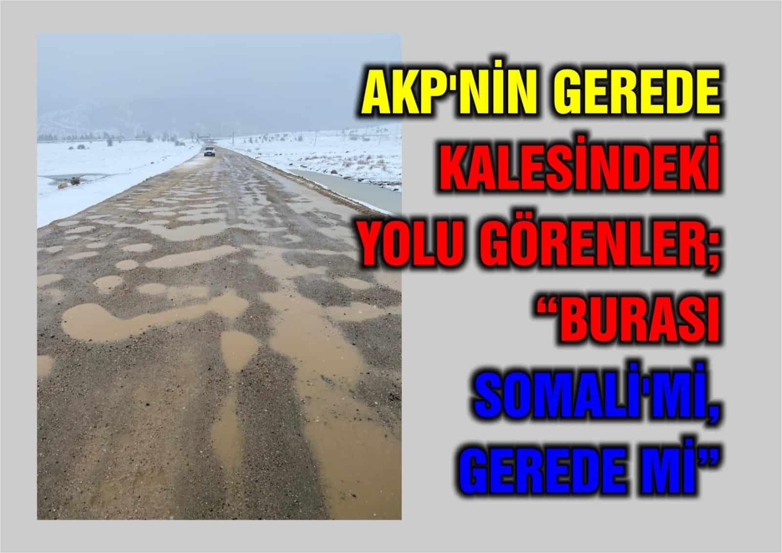 """AKP'NİN KALESİNDEKİ YOLU GÖRENLER; """"BURASI SOMALİ'Mİ, GEREDE Mİ"""""""